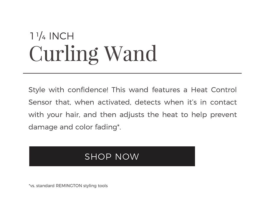 1 1/4 Inch Curling Wand. Style with confidence! This wand features a Heat Control Sensor that, when activated, detects when it's in contact with your hair, and then adjusts the heat to help prevent damage and color fading*. Shop Now