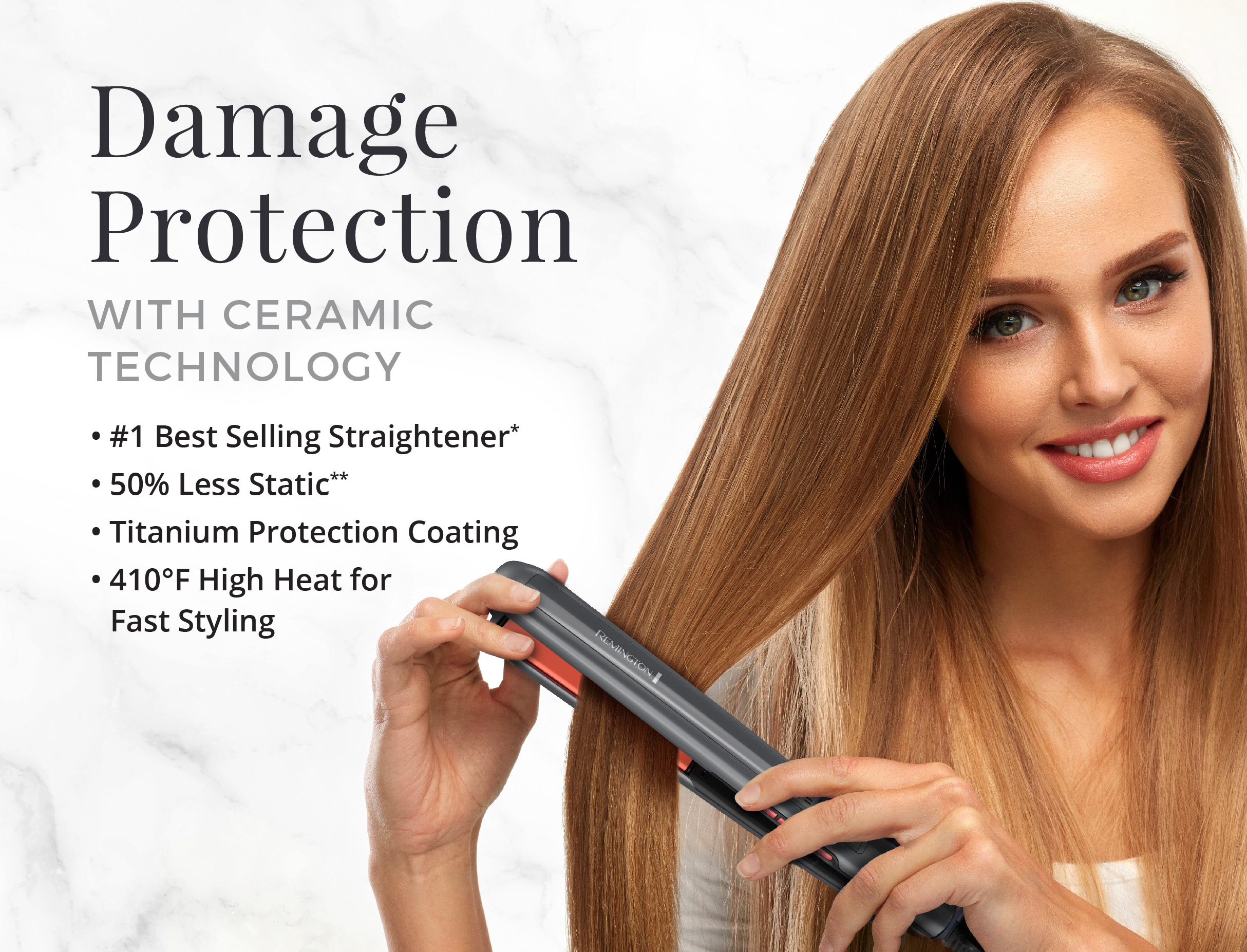 Damage Protection with ceramic technology. #1 best straightner. 50% less static. Titanium protection coating. 410 degrees F high heat for fast styling.