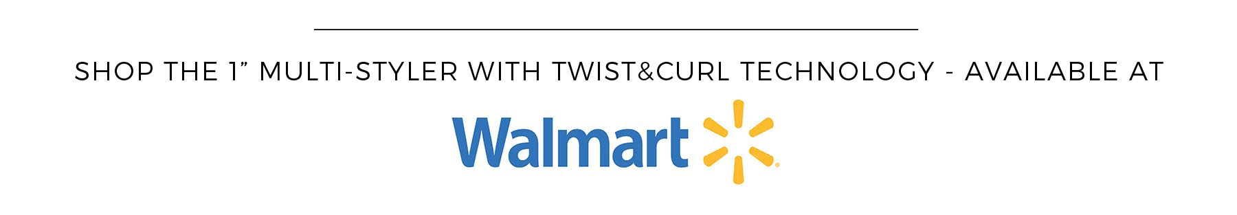 SHOP THE 1 INCH MULTI-STYLER WITH TWIST&CURL TECHNOLOGY - AVAILABLE AT WALMART